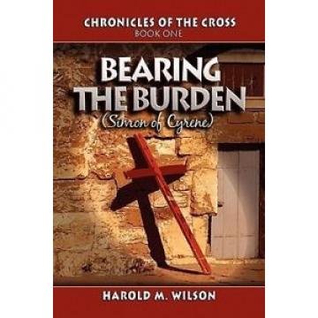 Bearing the Burden: Chronicles of the Cross: Book One: (Simon of Cyrene) by Haro