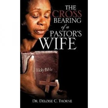 The   Cross Bearing of a Pastor's Wife by Dr Deloise C Thorne