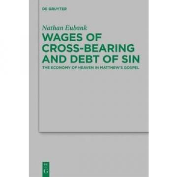 Wages   of Cross-Bearing and Debt of Sin: The Economy of Heaven in Matthew's...