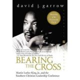 Bearing   the Cross: Martin Luther King, Jr., and the Southern Christian Leadershi
