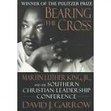 Bearing   the Cross: Martin Luther King Jr., and the Southern Christian...