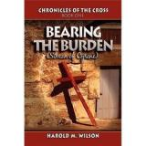 Bearing   the Burden: Chronicles of the Cross: Book One: (Simon of Cyrene)